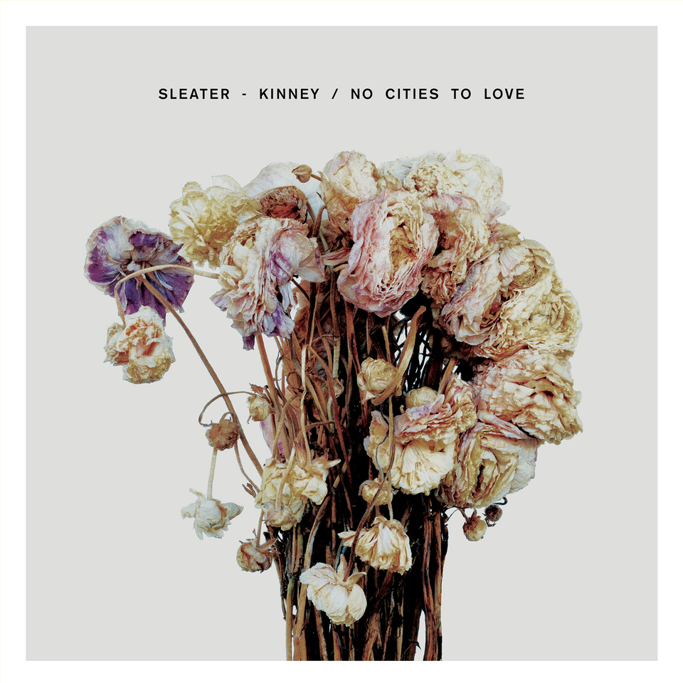 Sleater Kinney – No Cities To Love